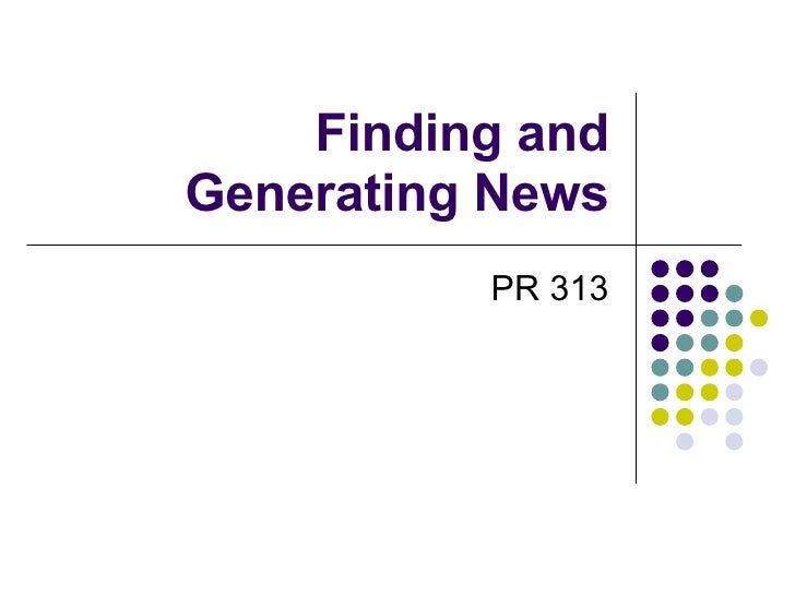Finding and Generating News PR 313