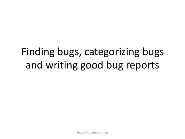 Finding bugs, categorizing bugs and writing good bug reports  http://qtp.blogspot.com