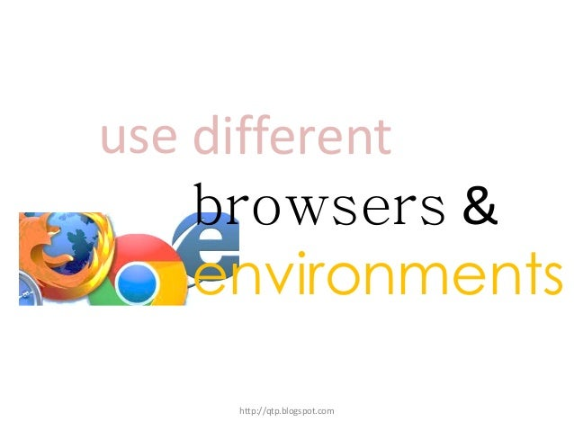 use different browsers & environments http://qtp.blogspot.com