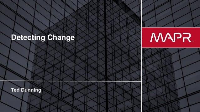 © 2017 MapR Technologies 1 Detecting Change