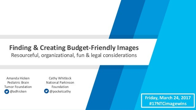 Finding	&	Creating	Budget-Friendly	Images Resourceful,	organizational,	fun	&	legal	considerations Cathy	Whitlock National	...
