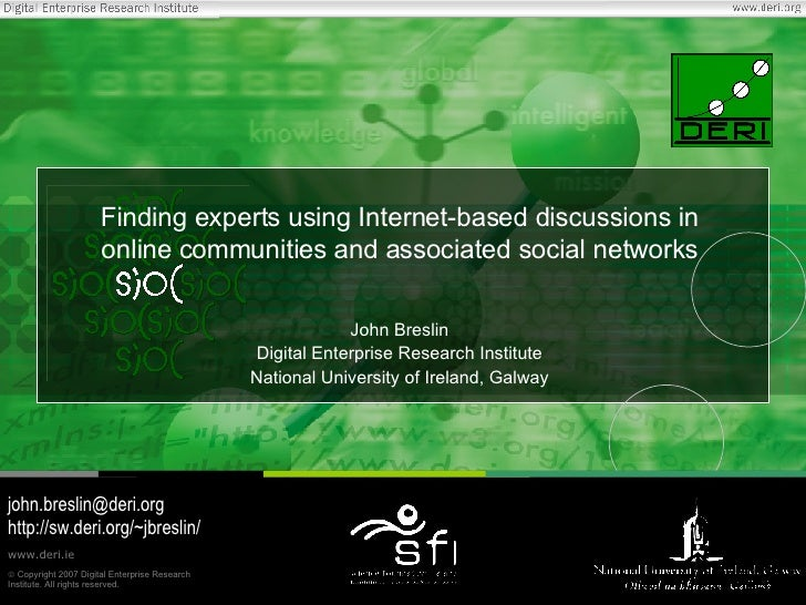 Finding experts using Internet-based discussions in online communities and associated social networks John Breslin Digital...