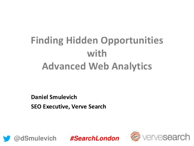 Finding Hidden OpportunitieswithAdvanced Web AnalyticsDaniel SmulevichSEO Executive, Verve Search@dSmulevich #SearchLondon