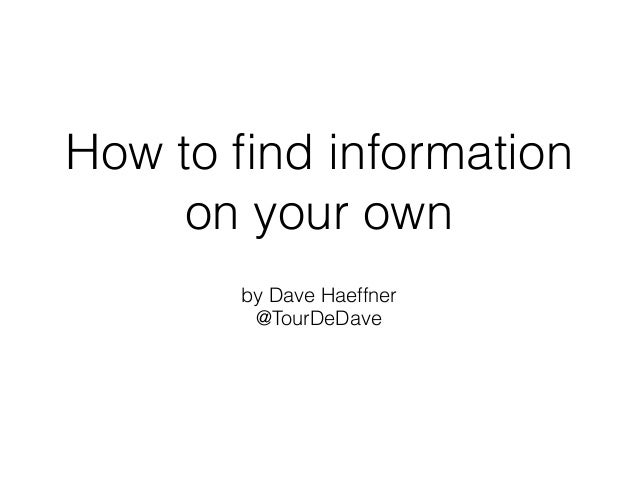 How to find information  on your own  by Dave Haeffner  @TourDeDave