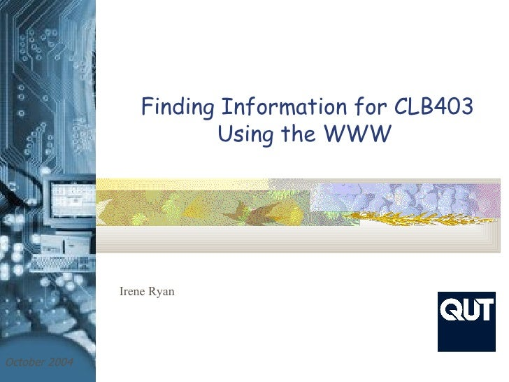 Finding Information for CLB403 Using the WWW   Irene Ryan October 2004 Library