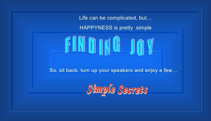 FINDING  JOY Life can be complicated, but… HAPPYNESS is pretty  simple So, sit back, turn up your speakers and enjoy a few...