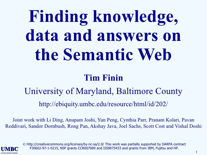 Finding knowledge, data and answers on the Semantic Web Tim Finin University of Maryland, Baltimore County http://ebiquity...