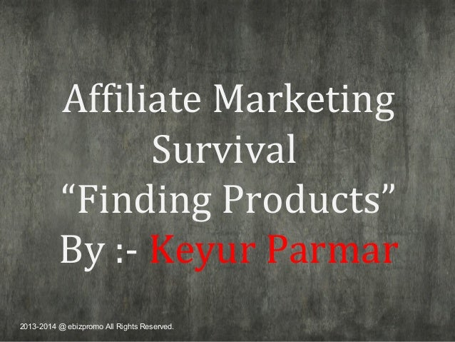 "Affiliate Marketing Survival ""Finding Products"" By :- Keyur Parmar 2013-2014 @ ebizpromo All Rights Reserved."