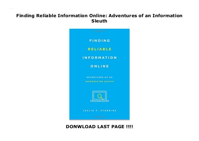 Finding Reliable Information Online Adventures of an Information Sleuth