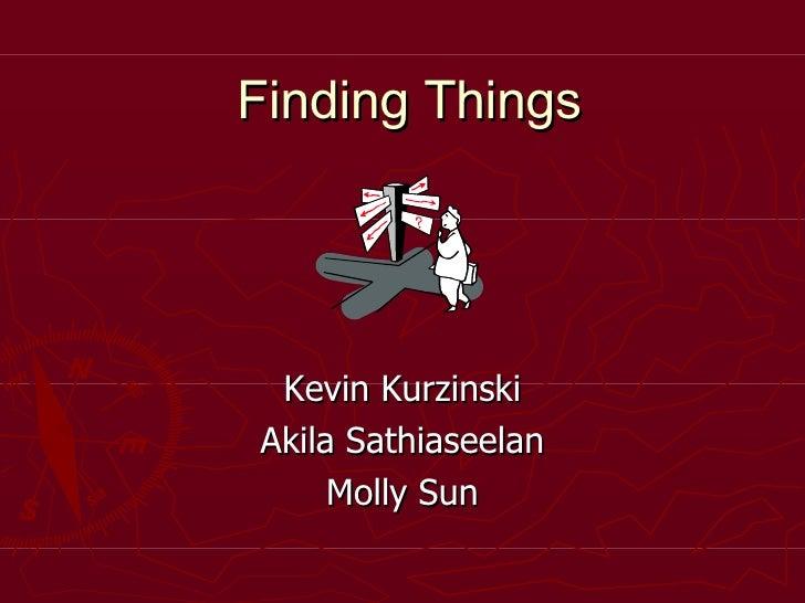 Finding Things Kevin Kurzinski Akila  Sathiaseelan Molly Sun