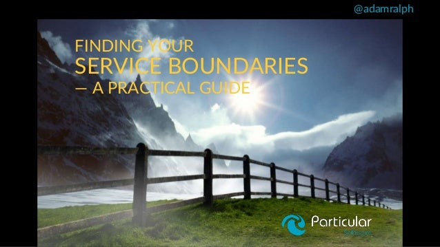 @adamralph FINDING YOUR SERVICE BOUNDARIES — A PRACTICAL GUIDE
