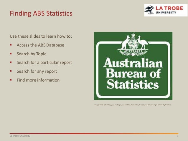 1La Trobe University Finding ABS Statistics Use these slides to learn how to:  Access the ABS Database  Search by Topic ...