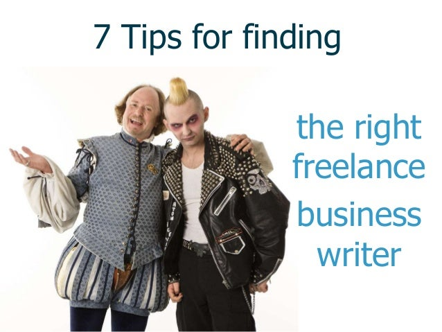 7 Tips for finding              the right              freelance              business                writer