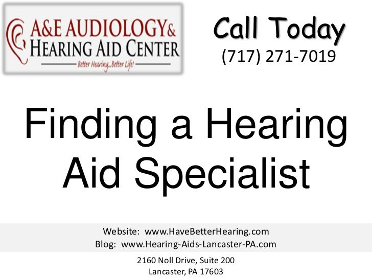 Call Today                                 (717) 271-7019Finding a Hearing  Aid Specialist     Website: www.HaveBetterHear...