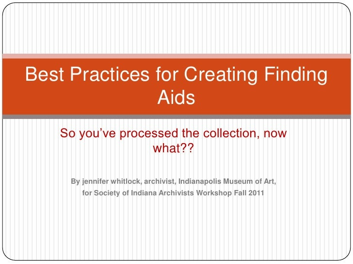 Best Practices for Creating Finding               Aids    So you've processed the collection, now                   what??...