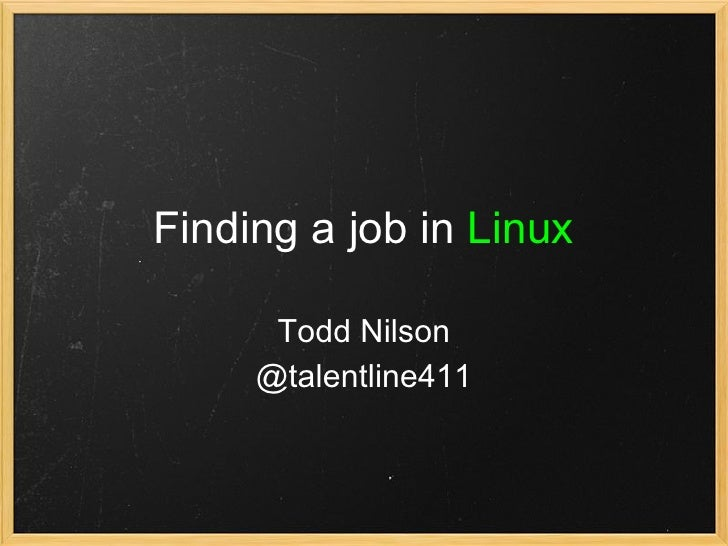 Finding a job in Linux        Todd Nilson      @talentline411