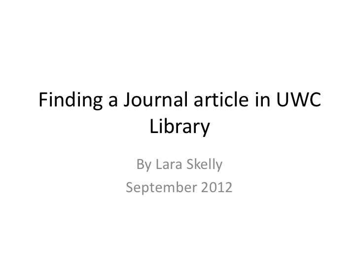 Finding a Journal article in UWC             Library          By Lara Skelly         September 2012
