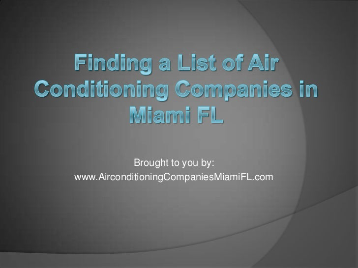 Brought to you by:www.AirconditioningCompaniesMiamiFL.com