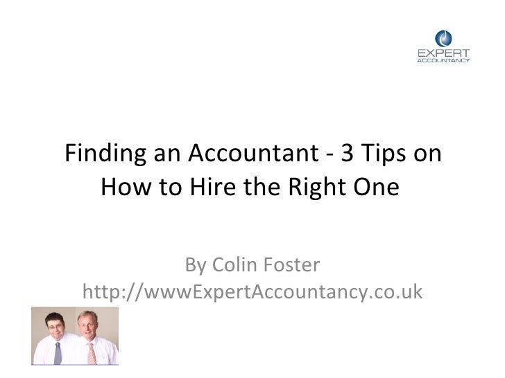 Finding an Accountant - 3 Tips on How to Hire the Right One  By Colin Foster http://wwwExpertAccountancy.co.uk