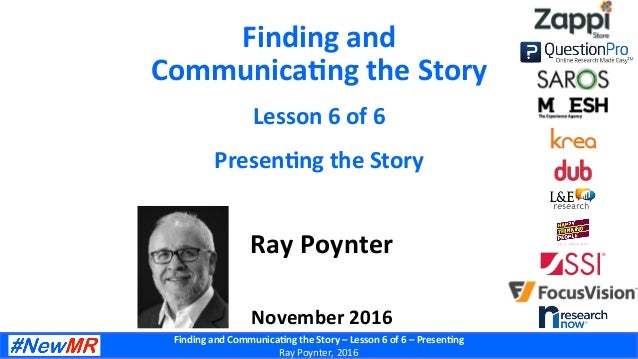 FindingandCommunica-ngtheStory–Lesson6of6–Presen-ng RayPoynter,2016 Findingand Communica-ngtheStory Le...