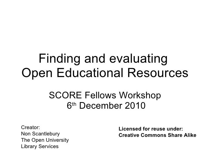 Finding and evaluating  Open Educational Resources SCORE Fellows Workshop  6 th  December 2010 Creator: Non Scantlebury Th...