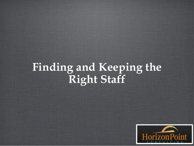 Finding and Keeping the      Right Staff