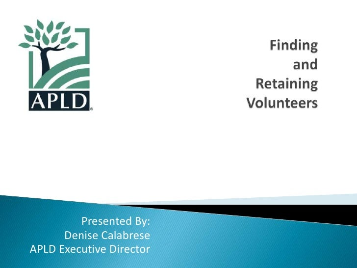 Finding and Retaining Volunteers<br />Presented By:<br />Denise Calabrese<br />APLD Executive Director<br />