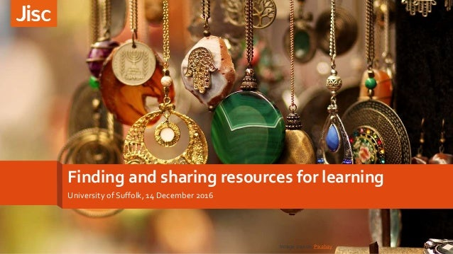 Finding and sharing resources for learning University of Suffolk, 14 December 2016 Image source: Pixabay