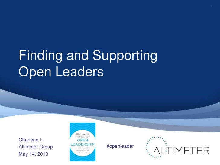 Finding and Supporting Open Leaders<br />Charlene Li<br />Altimeter Group<br />May 14, 2010<br />1<br />#openleader<br />