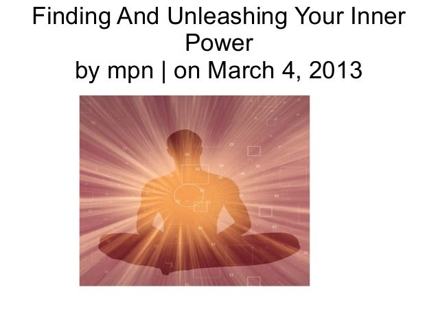 Finding And Unleashing Your Inner              Power    by mpn | on March 4, 2013
