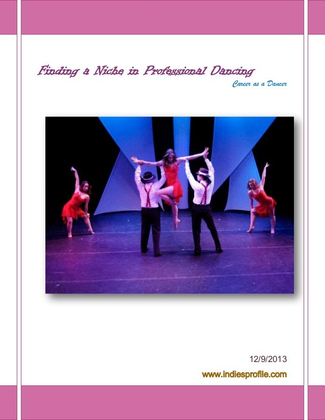 Finding a Niche in Professional Dancing Career as a Dancer  12/9/2013 www.indiesprofile.com