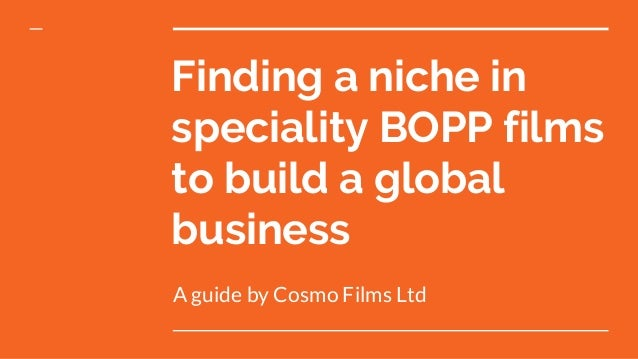 Finding a niche in speciality bopp films to build a global for Finding a builder