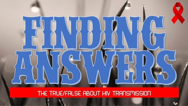 Finding Answers - the true false about HIV transmission