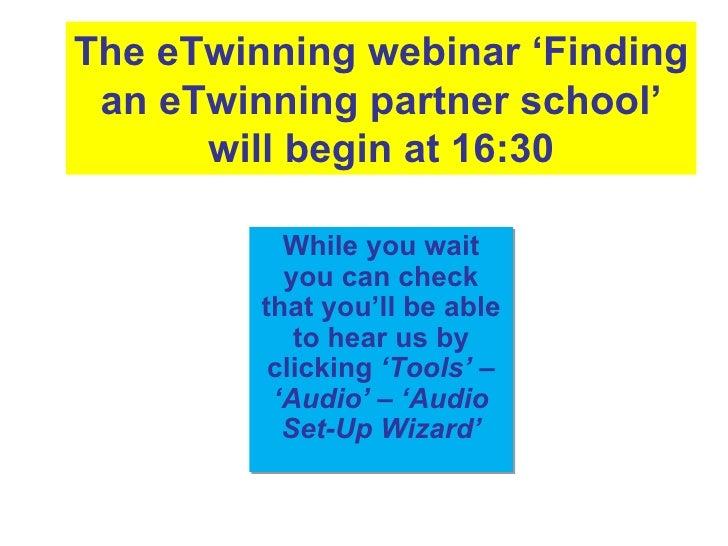 The eTwinning webinar 'Finding an eTwinning partner school'      will begin at 16:30           While you wait           yo...