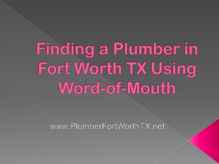 Word-of-mouth is one of the best things that couldhappen in the career of a plumber in Fort WorthTX.Once this kind of prom...