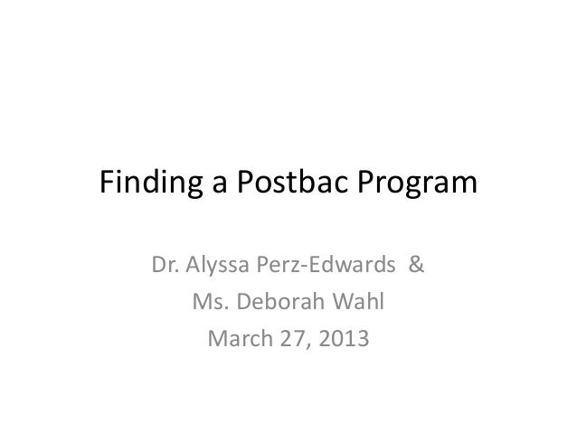 Finding a Postbac ProgramDr. Alyssa Perz-Edwards &Ms. Deborah WahlMarch 27, 2013