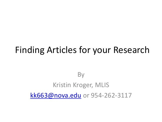 Finding Articles for your Research By Kristin Kroger, MLIS kk663@nova.edu or 954-262-3117