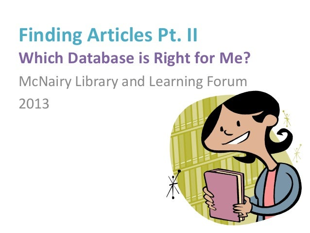 Finding Articles Pt. II Which Database is Right for Me? McNairy Library and Learning Forum 2013