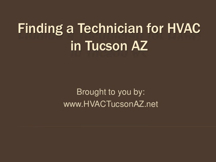 Finding a Technician for HVAC         in Tucson AZ         Brought to you by:       www.HVACTucsonAZ.net