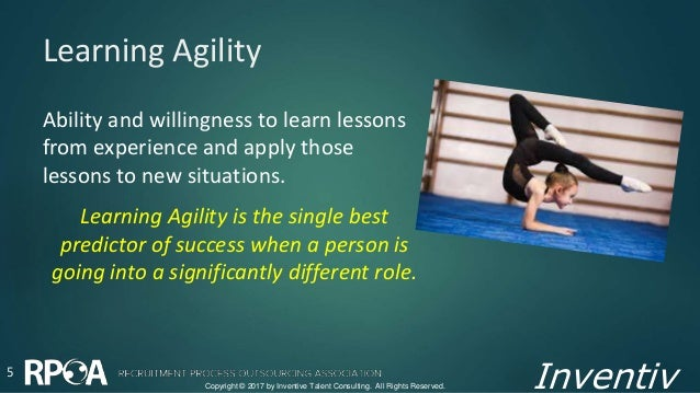 Inventiv Learning Agility 5 Ability and willingness to learn lessons from experience and apply those lessons to new situat...