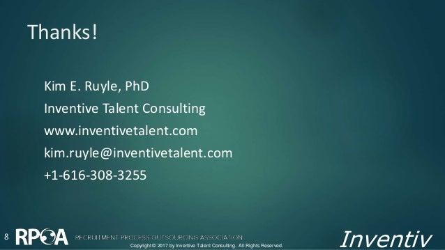 Inventiv Thanks! Kim E. Ruyle, PhD Inventive Talent Consulting www.inventivetalent.com kim.ruyle@inventivetalent.com +1-61...