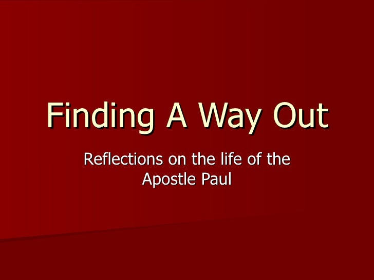 Finding A Way Out Reflections on the life of the Apostle Paul