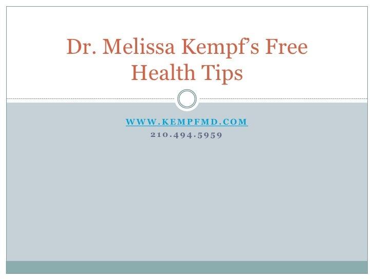www.Kempfmd.com<br />210.494.5959<br />Dr. Melissa Kempf's Free Health Tips<br />