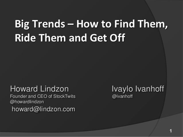 Big Trends – How to Find Them,  Ride Them and Get OffHoward Lindzon                  Ivaylo IvanhoffFounder and CEO of Sto...