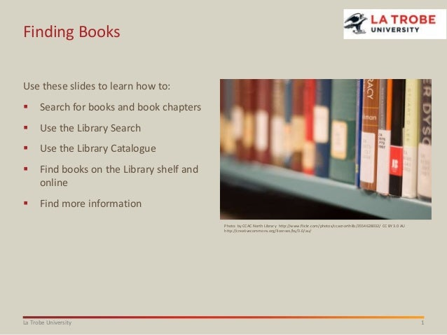 Finding Books Use these slides to learn how to:   Search for books and book chapters    Use the Library Search    Use t...