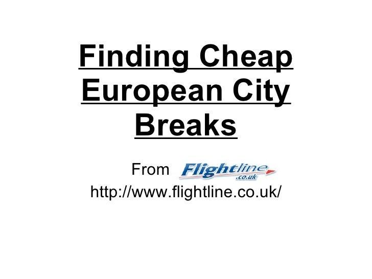 Finding Cheap European City Breaks From Flightline http://www.flightline.co.uk/
