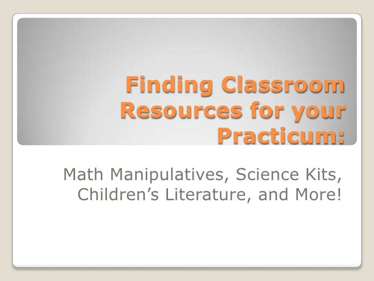 Finding Classroom Resources for your Practicum: Math Manipulatives, Science Kits, Children's Literature, and More!