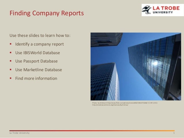 1La Trobe University Finding Company Reports Use these slides to learn how to:  Identify a company report  Use IBISWorld...