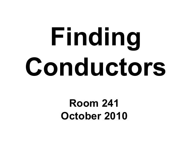 Finding Conductors Room 241 October 2010