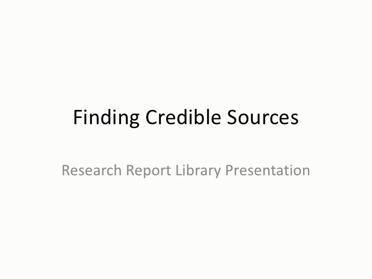 Finding Credible SourcesResearch Report Library Presentation